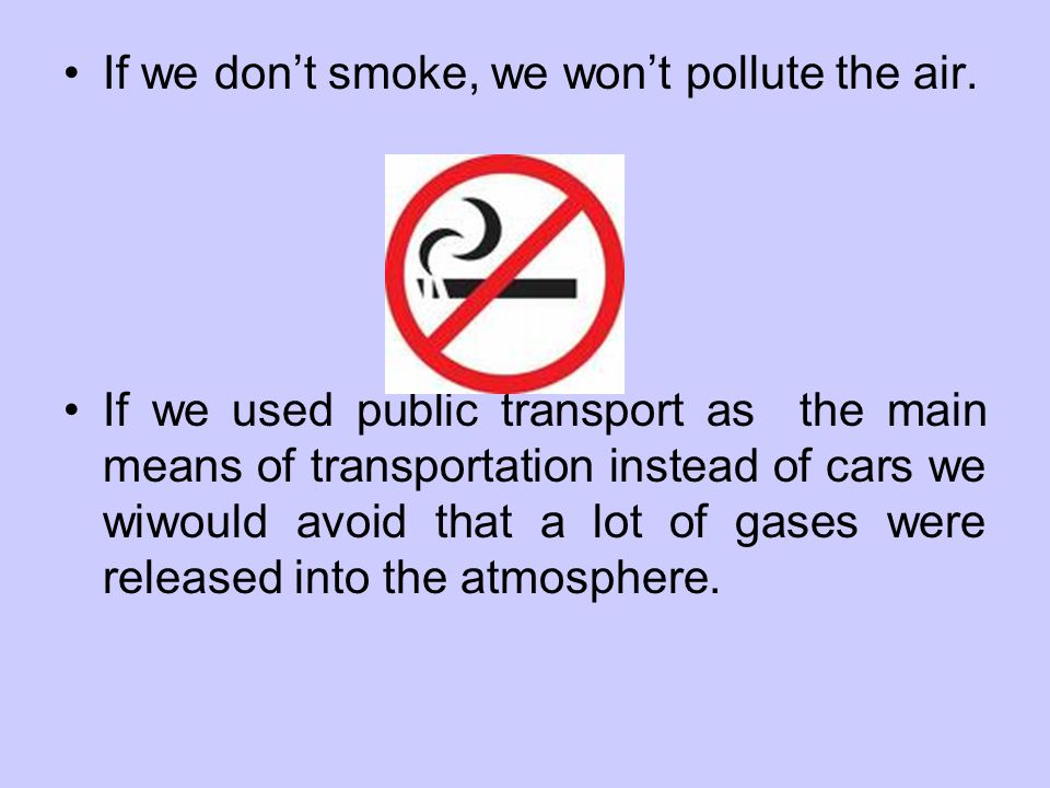 If we dont smoke, we wont pollute the air.