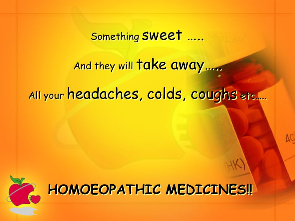 Something sweet ….. And they will take away….. All your headaches, colds, coughs etc….. HOMOEOPATHIC MEDICINES!!