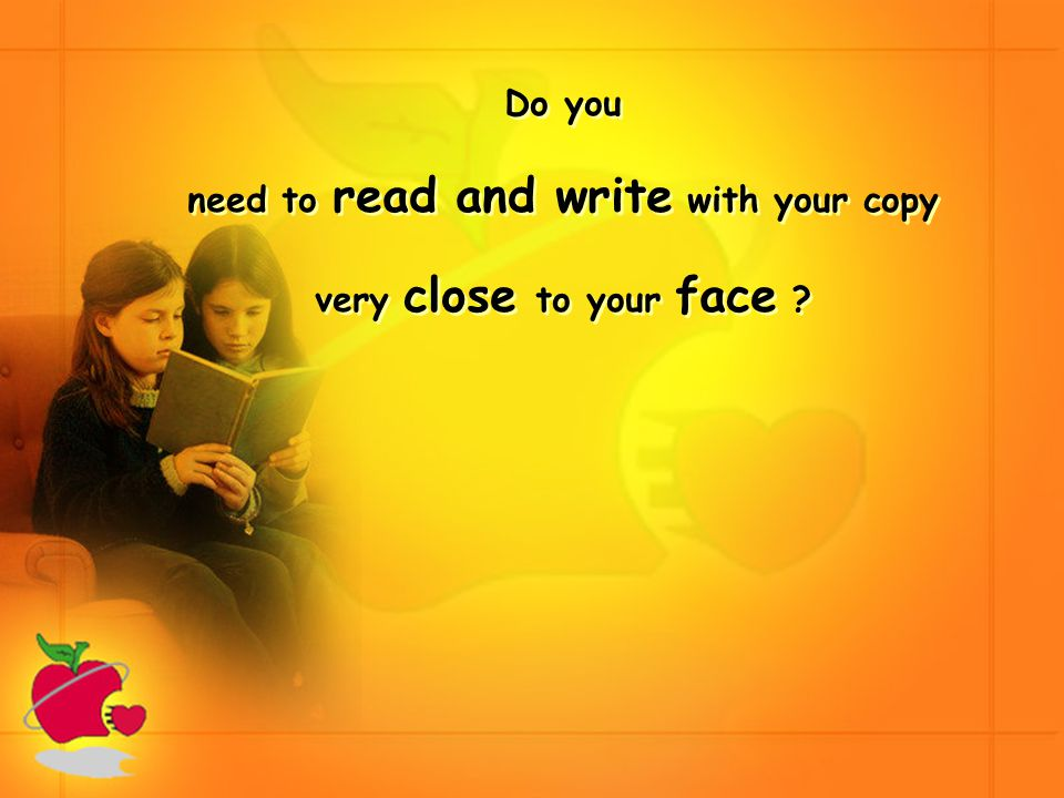 Do you need to read and write with your copy very close to your face