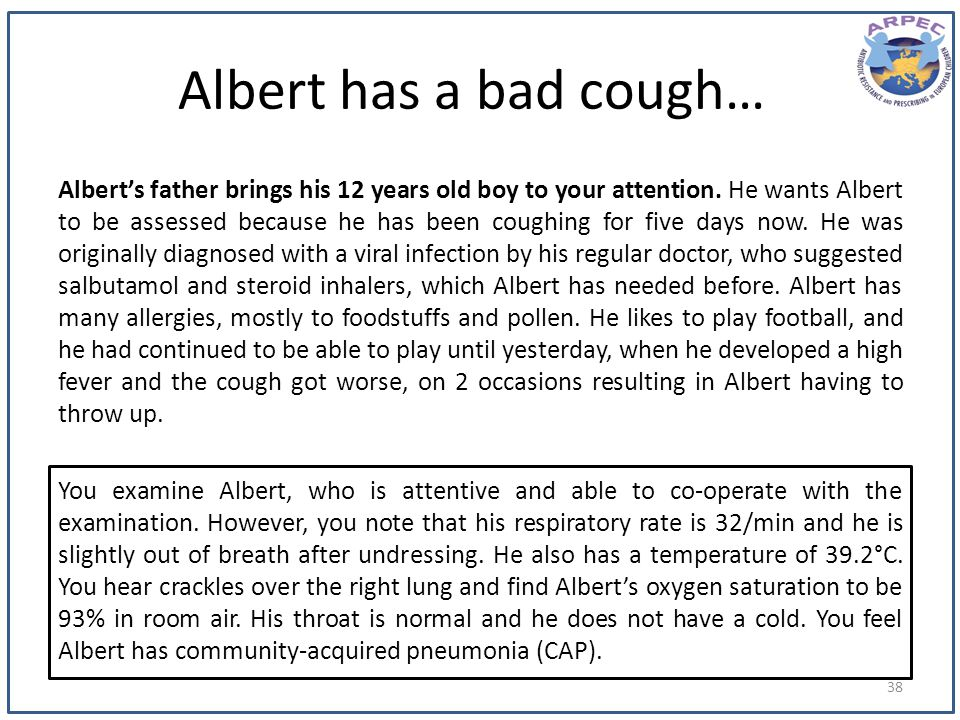 Albert has a bad cough… Alberts father brings his 12 years old boy to your attention. He wants Albert to be assessed because he has been coughing for