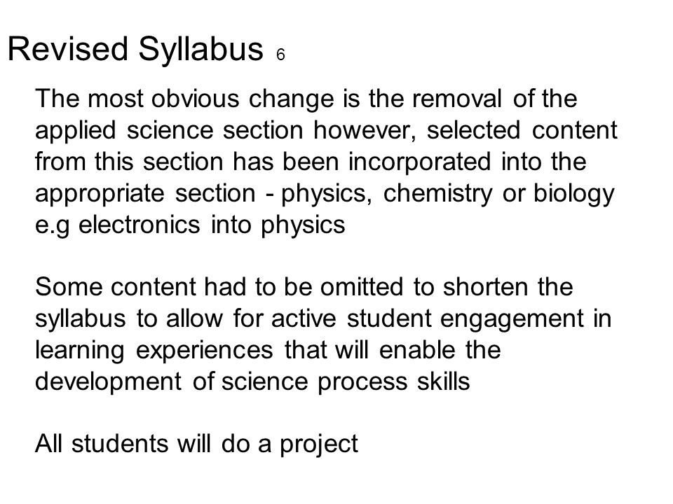 Revised Syllabus 6 The most obvious change is the removal of the applied science section however, selected content from this section has been incorpor