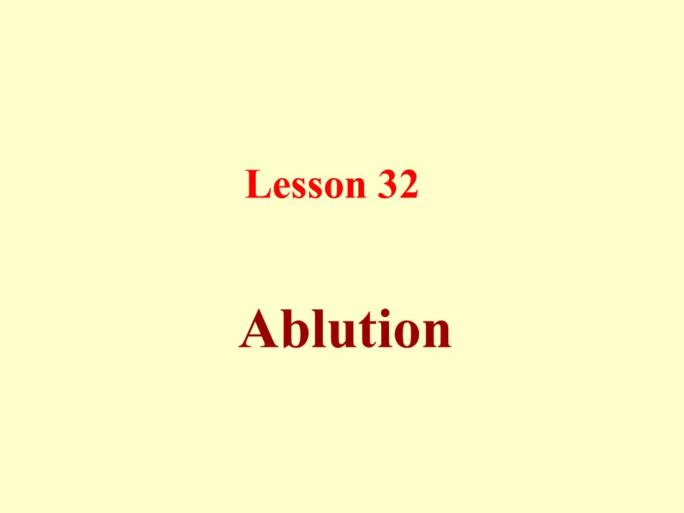 Lesson 32 Ablution