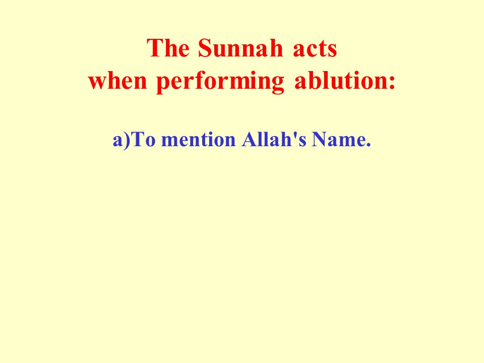 The Sunnah acts when performing ablution: a)To mention Allah s Name.