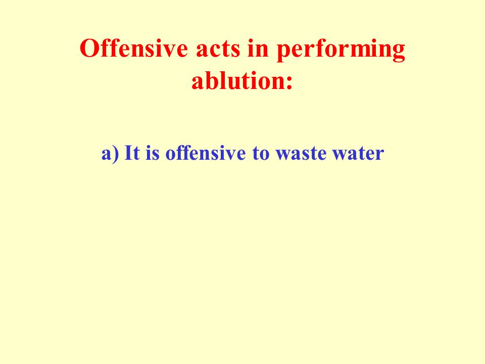 Offensive acts in performing ablution: a) It is offensive to waste water