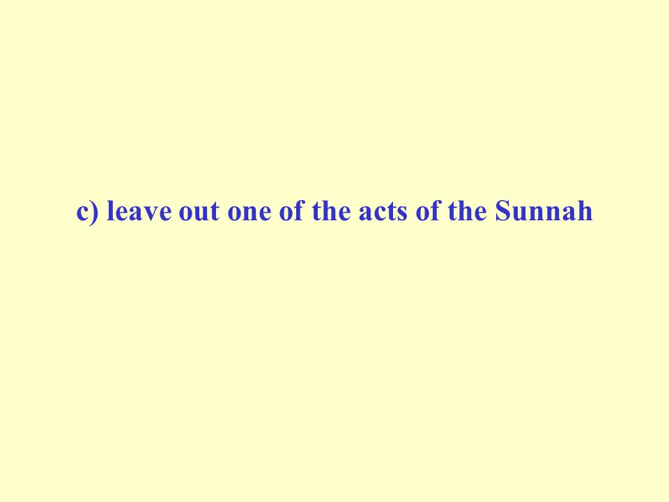 c) leave out one of the acts of the Sunnah