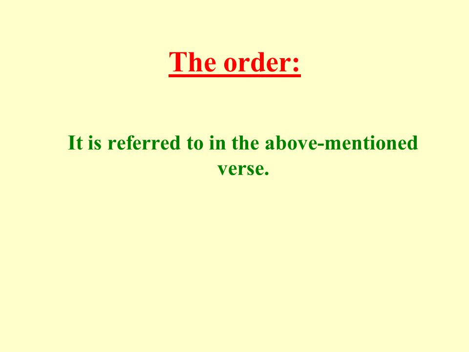 The order: It is referred to in the above-mentioned verse.