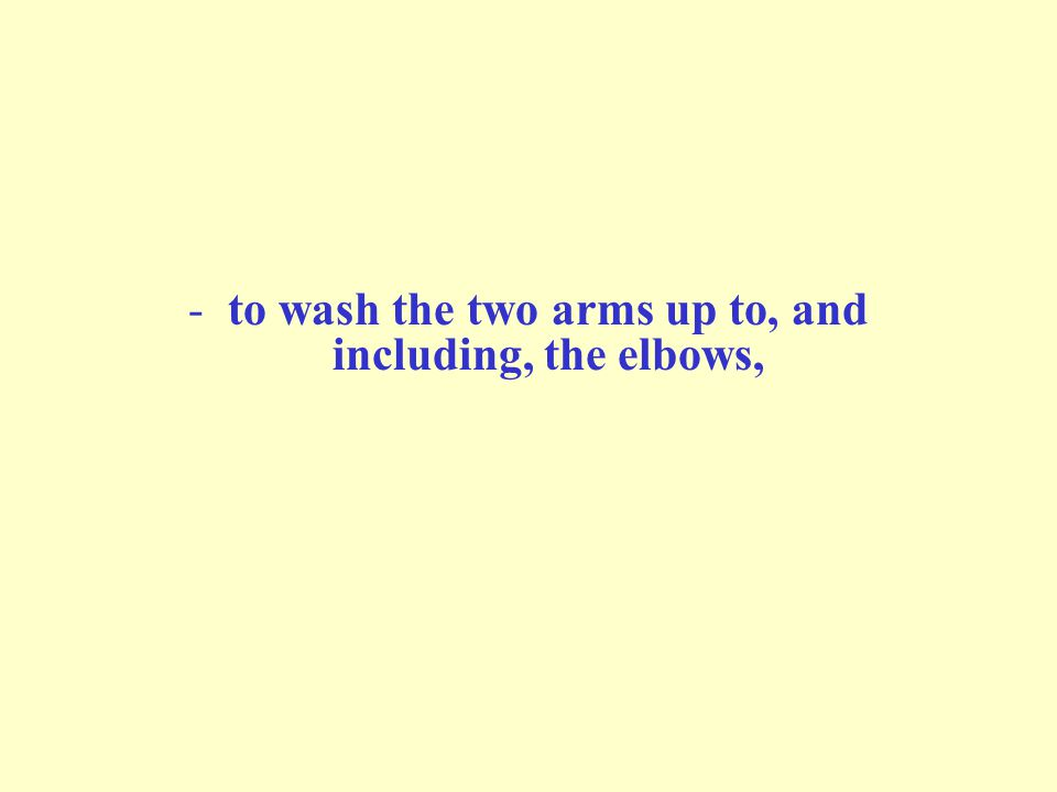 -to wash the two arms up to, and including, the elbows,