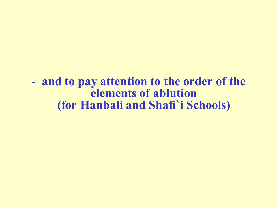 -and to pay attention to the order of the elements of ablution (for Hanbali and Shafi`i Schools)