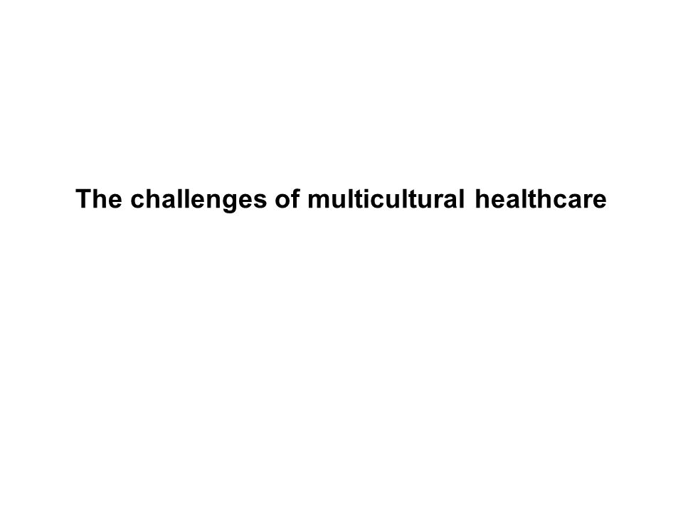 The challenges of multicultural healthcare