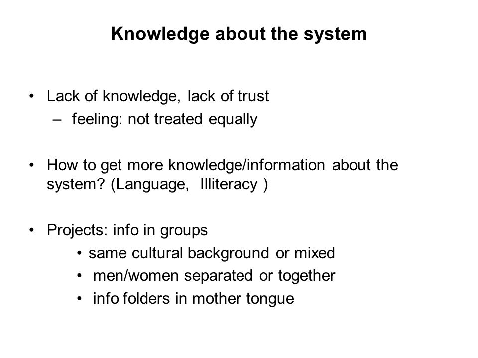 Knowledge about the system Lack of knowledge, lack of trust – feeling: not treated equally How to get more knowledge/information about the system.