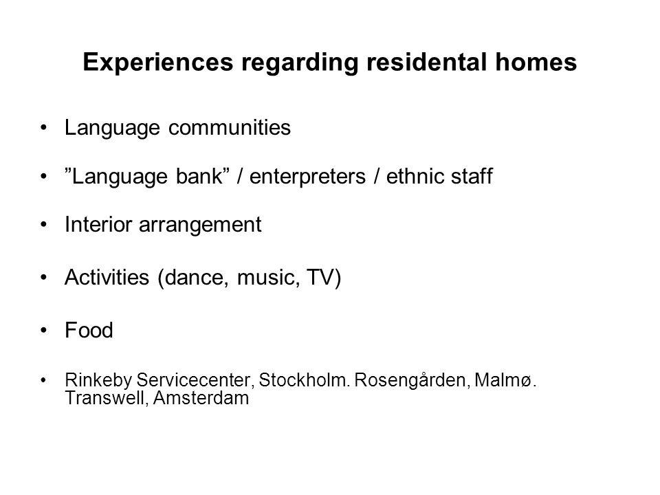 Experiences regarding residental homes Language communities Language bank / enterpreters / ethnic staff Interior arrangement Activities (dance, music, TV) Food Rinkeby Servicecenter, Stockholm.