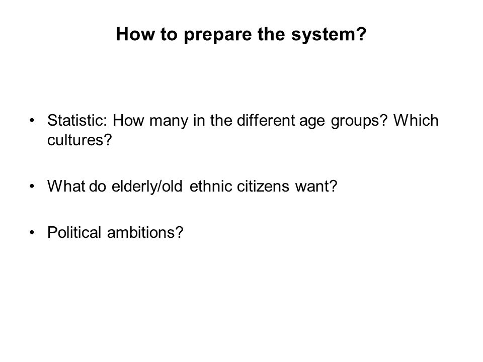 How to prepare the system. Statistic: How many in the different age groups.
