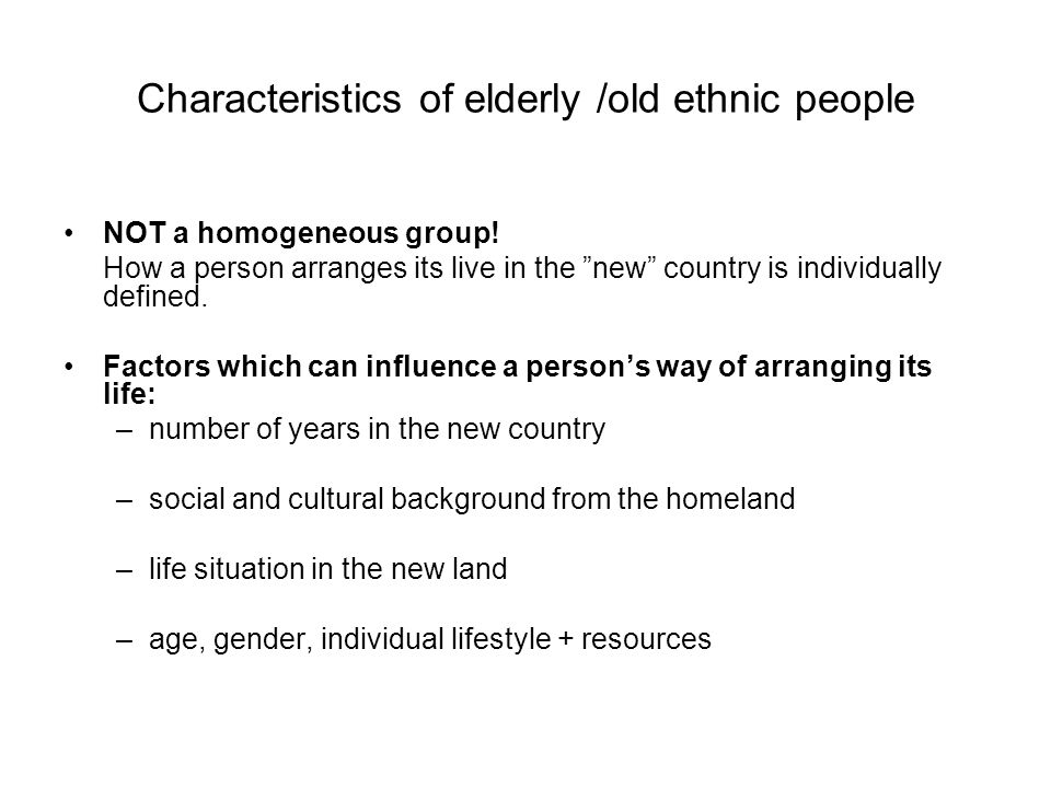 Characteristics of elderly /old ethnic people NOT a homogeneous group.