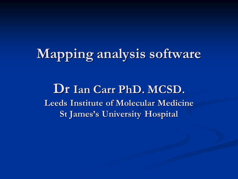 Mapping analysis software Dr Ian Carr PhD. MCSD.