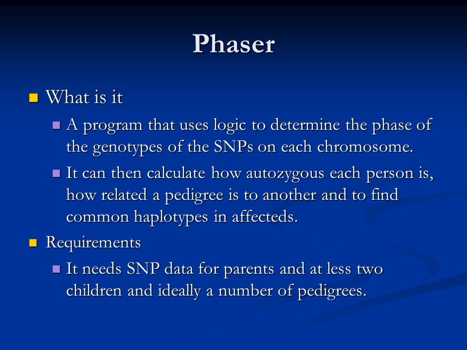Phaser What is it What is it A program that uses logic to determine the phase of the genotypes of the SNPs on each chromosome.