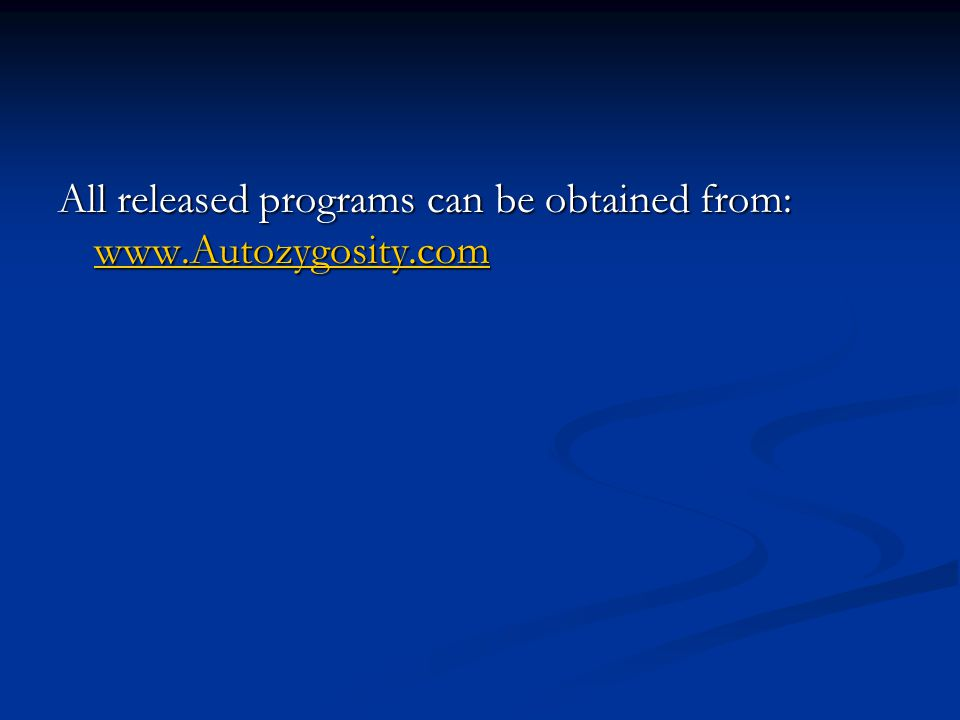 All released programs can be obtained from: www.Autozygosity.com www.Autozygosity.com