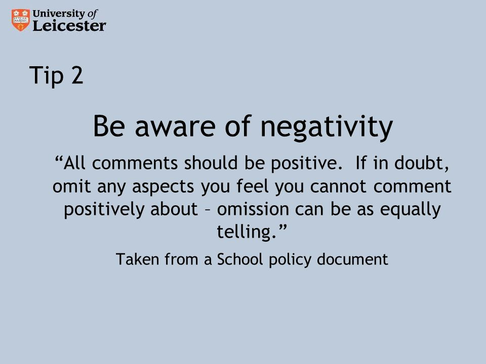 Tip 2 Be aware of negativity All comments should be positive.