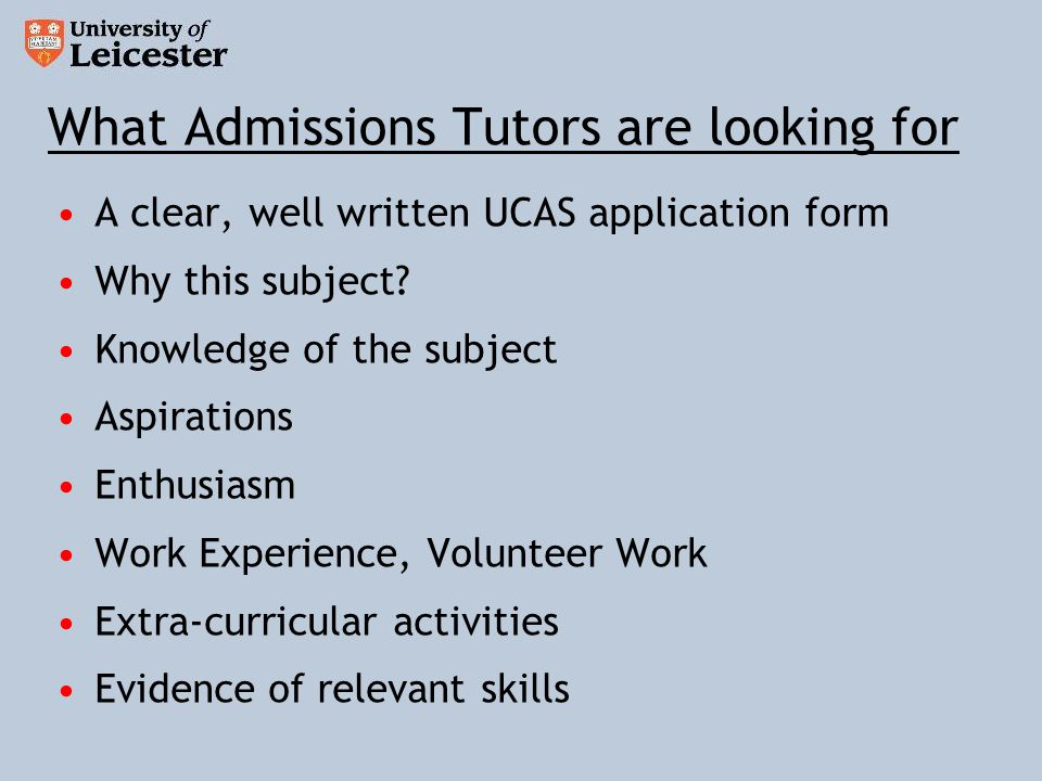 What Admissions Tutors are looking for A clear, well written UCAS application form Why this subject.