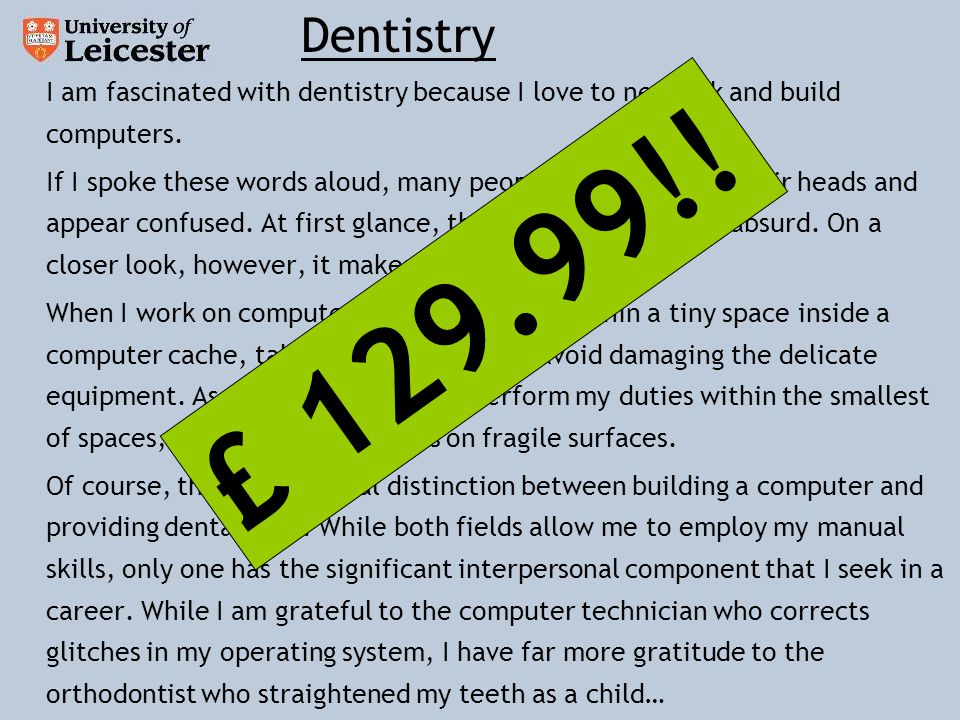 I am fascinated with dentistry because I love to network and build computers.