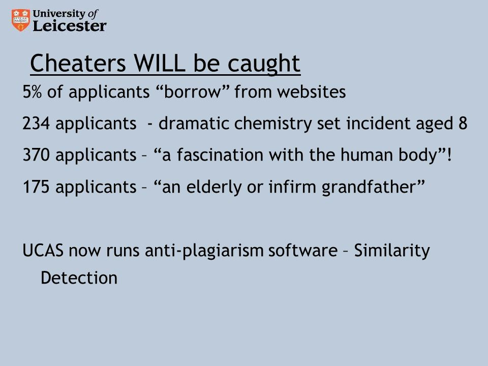 Cheaters WILL be caught 5% of applicants borrow from websites 234 applicants - dramatic chemistry set incident aged 8 370 applicants – a fascination with the human body.