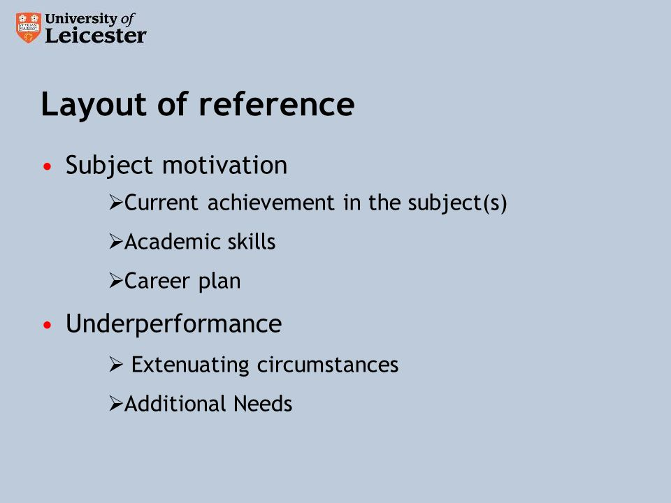 Layout of reference Subject motivation Current achievement in the subject(s) Academic skills Career plan Underperformance Extenuating circumstances Additional Needs