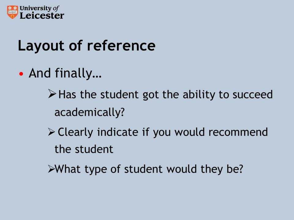 Layout of reference And finally… Has the student got the ability to succeed academically.