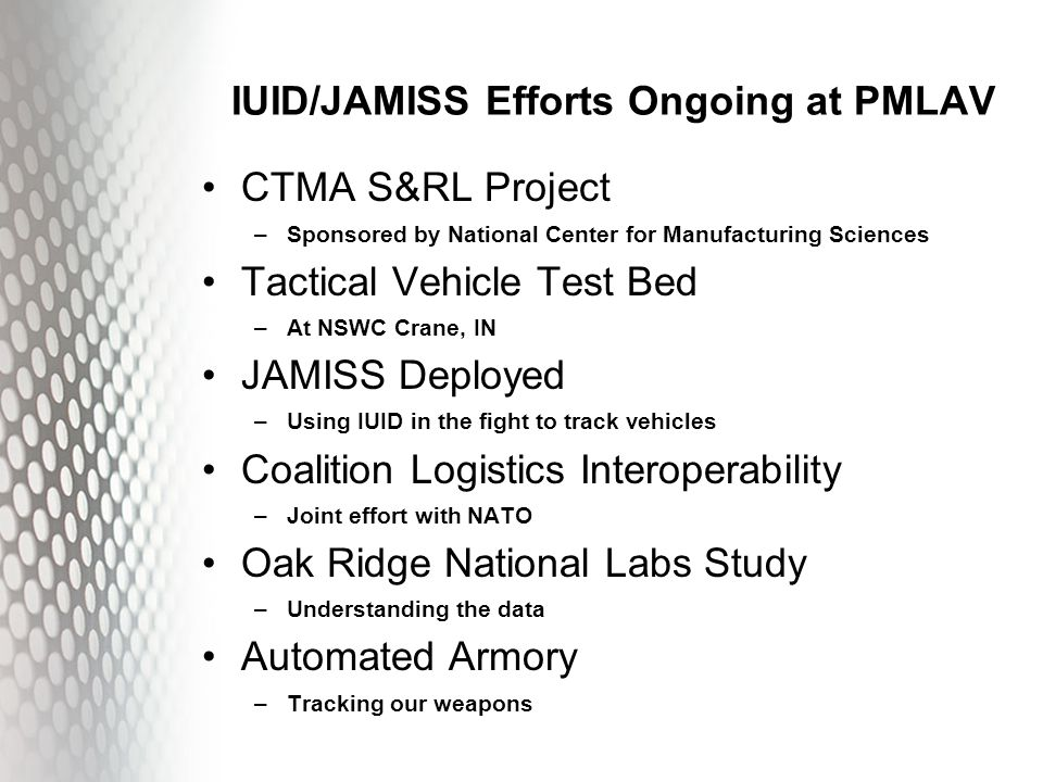 IUID/JAMISS Efforts Ongoing at PMLAV CTMA S&RL Project –Sponsored by National Center for Manufacturing Sciences Tactical Vehicle Test Bed –At NSWC Cra