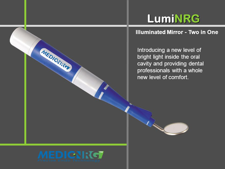Illuminated Mirror - Two in One LumiNRG Introducing a new level of bright light inside the oral cavity and providing dental professionals with a whole new level of comfort.