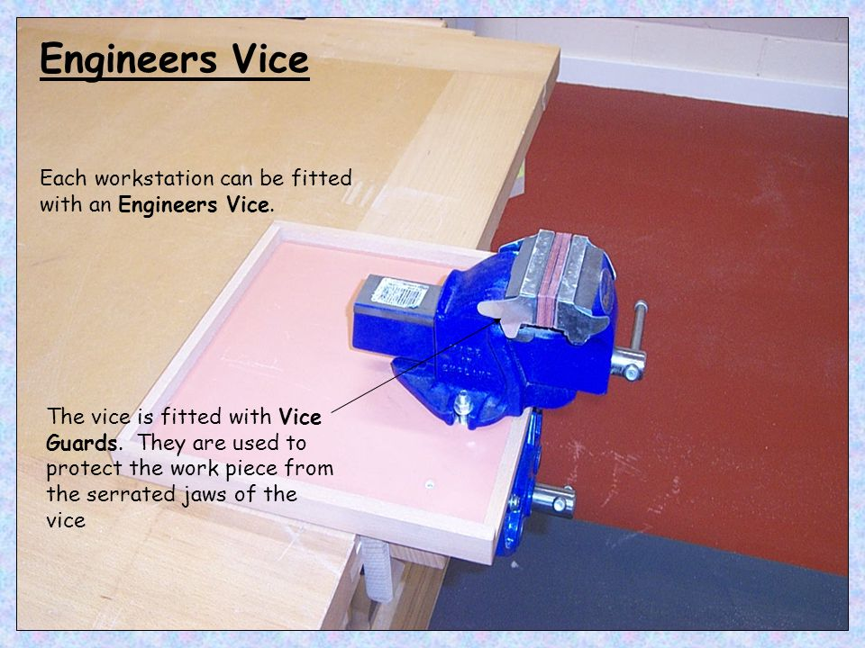 Each workstation can be fitted with an Engineers Vice.