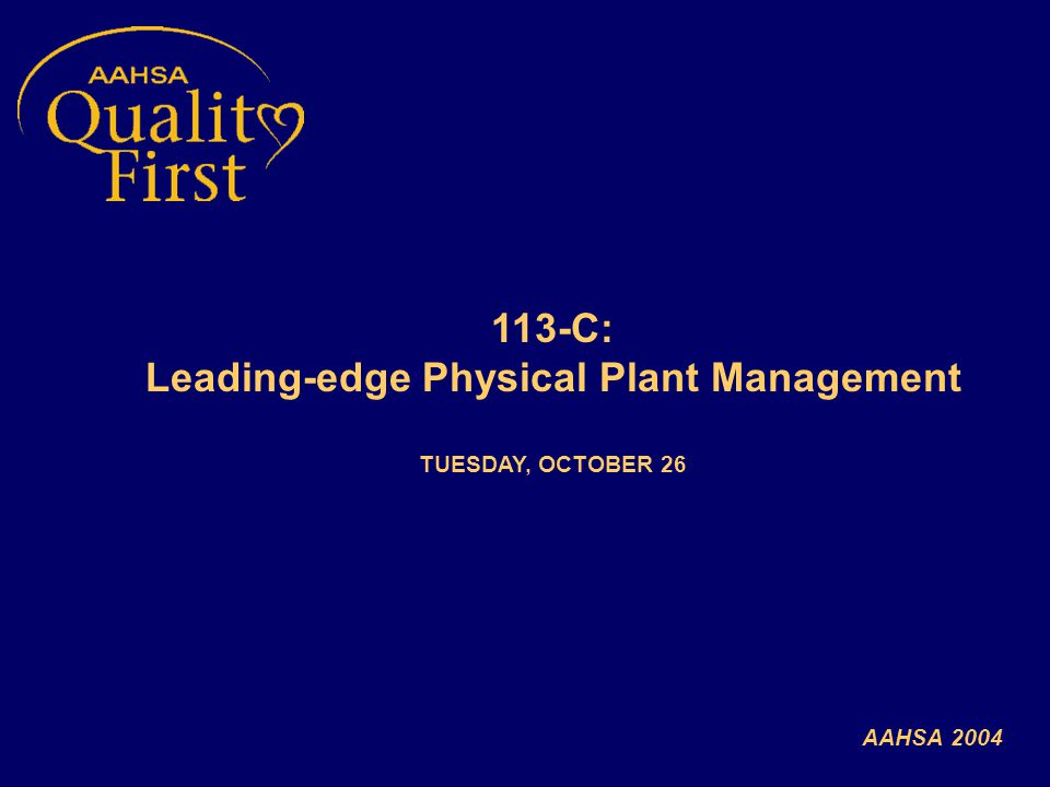 113-C: Leading-edge Physical Plant Management TUESDAY, OCTOBER 26 AAHSA 2004