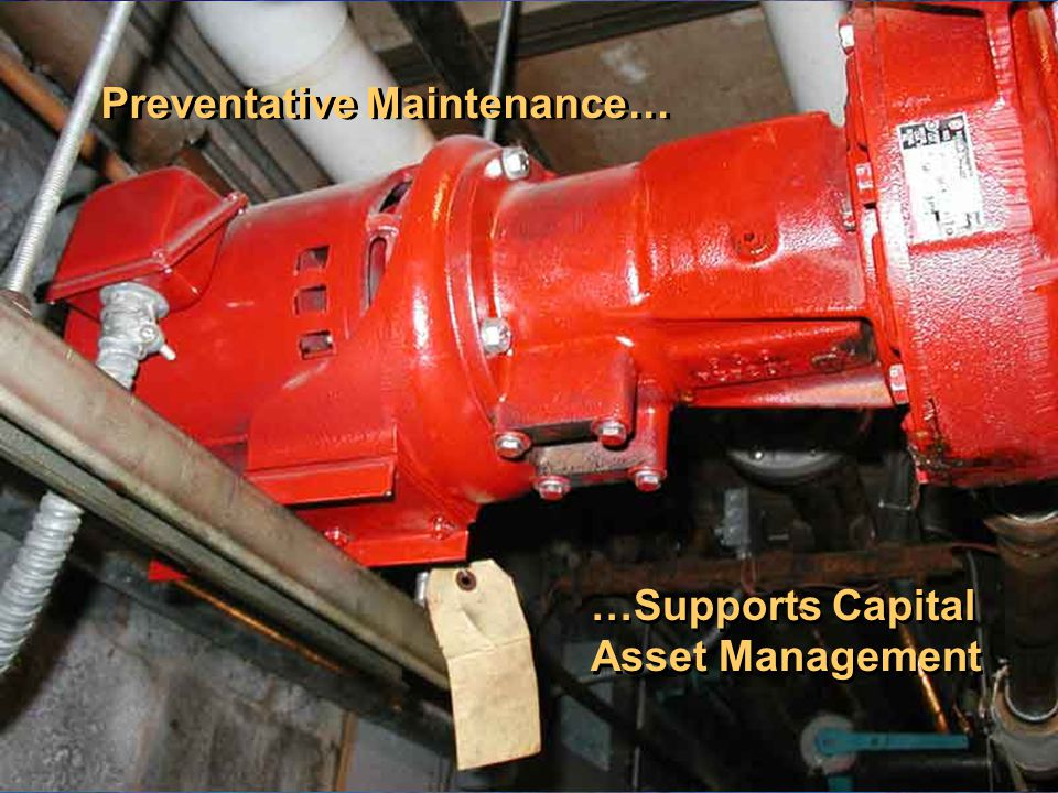 Preventative Maintenance… …Supports Capital Asset Management