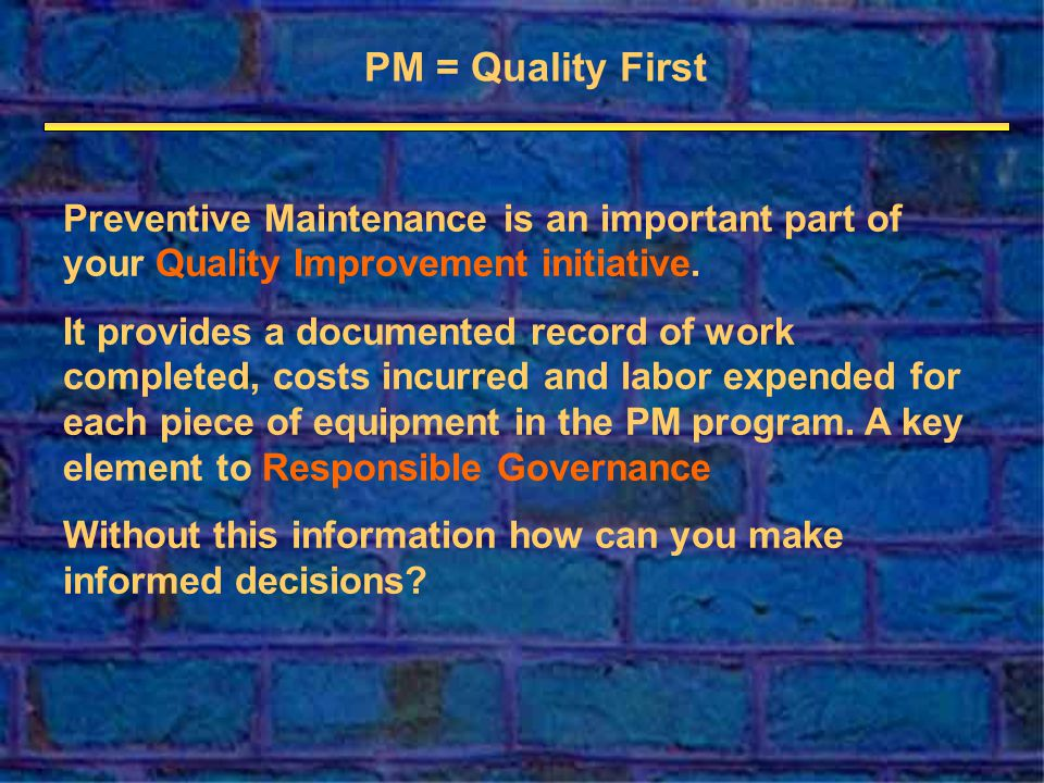 Preventive Maintenance is an important part of your Quality Improvement initiative.