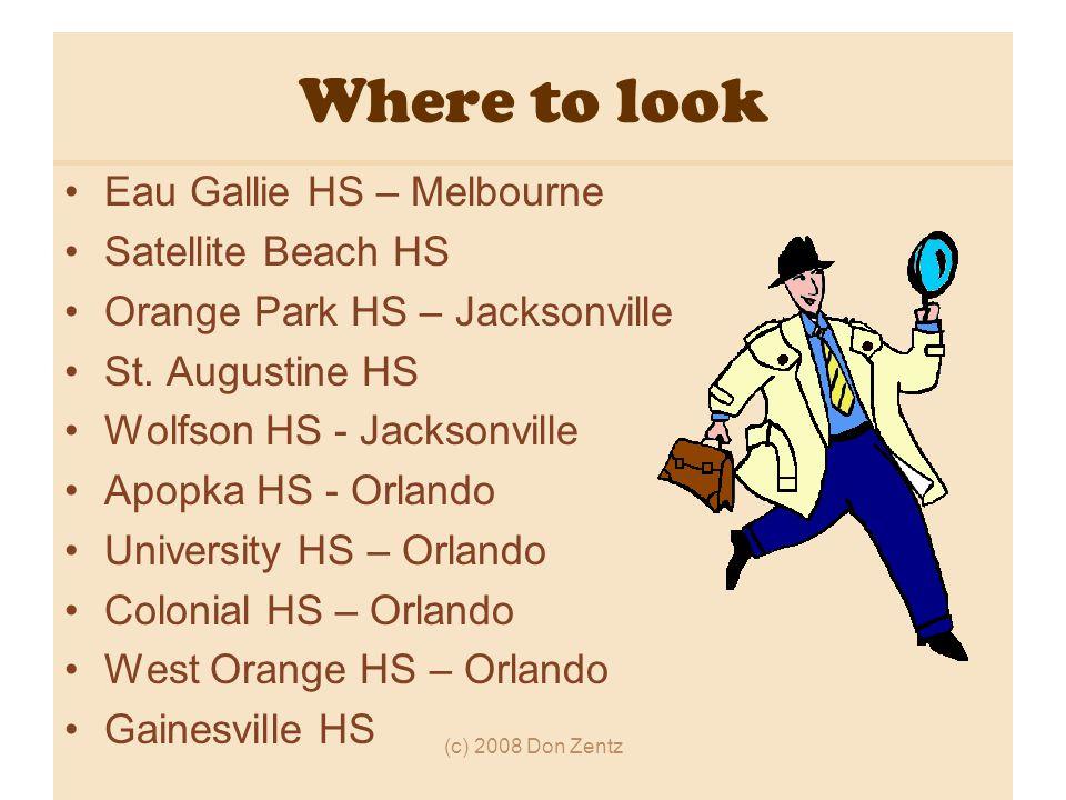 (c) 2008 Don Zentz Where to look Eau Gallie HS – Melbourne Satellite Beach HS Orange Park HS – Jacksonville St.