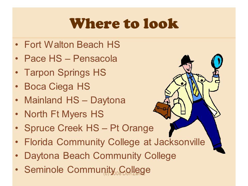 (c) 2008 Don Zentz Where to look Fort Walton Beach HS Pace HS – Pensacola Tarpon Springs HS Boca Ciega HS Mainland HS – Daytona North Ft Myers HS Spruce Creek HS – Pt Orange Florida Community College at Jacksonville Daytona Beach Community College Seminole Community College