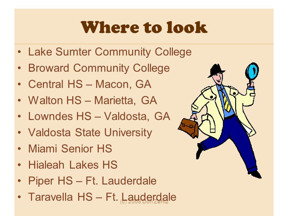 (c) 2008 Don Zentz Where to look Lake Sumter Community College Broward Community College Central HS – Macon, GA Walton HS – Marietta, GA Lowndes HS – Valdosta, GA Valdosta State University Miami Senior HS Hialeah Lakes HS Piper HS – Ft.