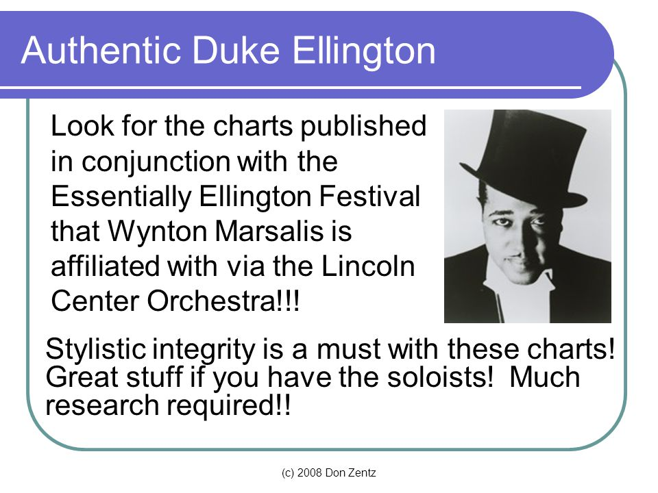 (c) 2008 Don Zentz Authentic Duke Ellington Stylistic integrity is a must with these charts.