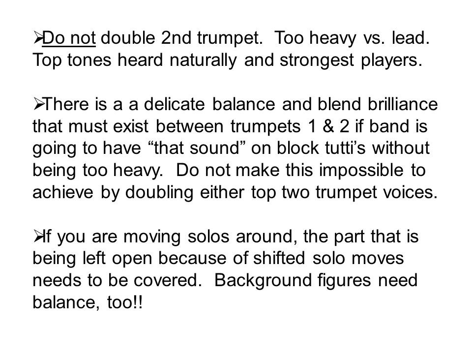 Do not double 2nd trumpet.Too heavy vs. lead. Top tones heard naturally and strongest players.
