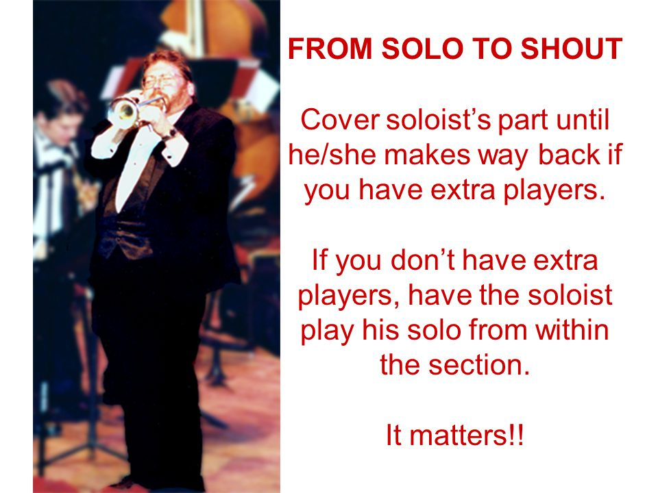 FROM SOLO TO SHOUT Cover soloists part until he/she makes way back if you have extra players.