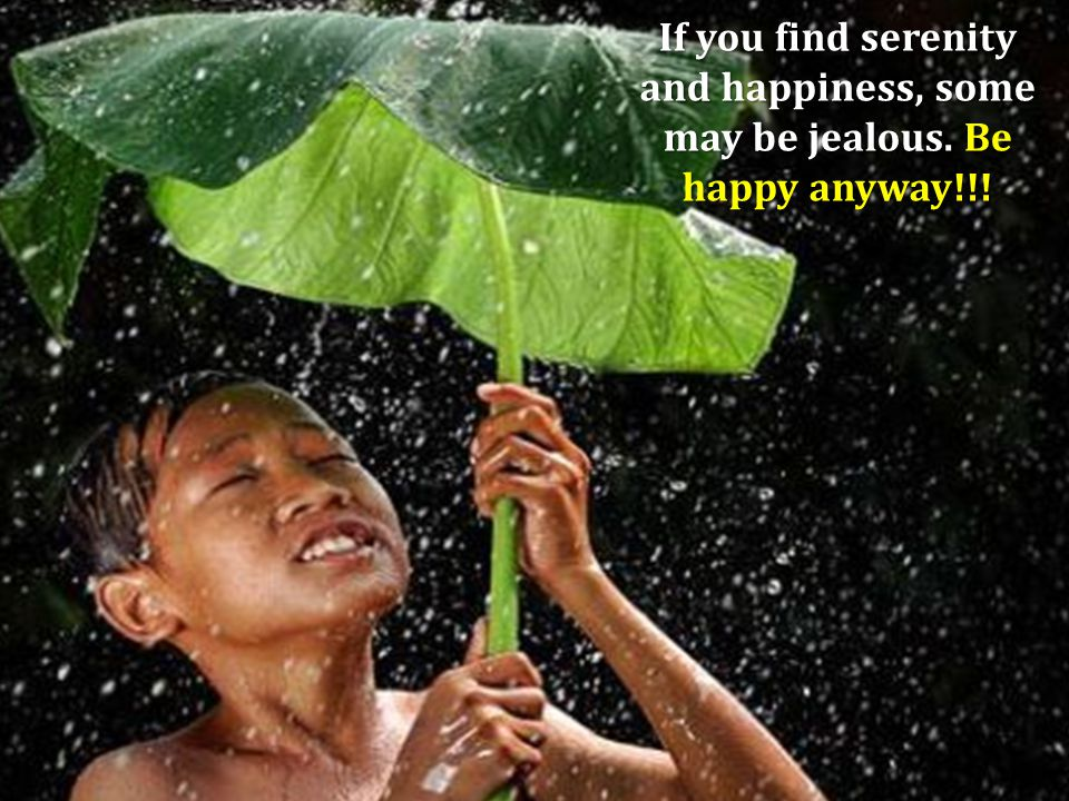 If you find serenity and happiness, some may be jealous. Be happy anyway!!!