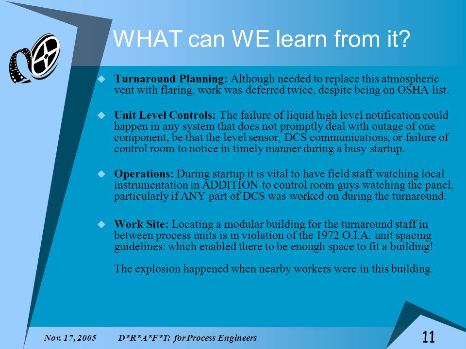 Nov. 17, 2005D*R*A*F*T: for Process Engineers 11 WHAT can WE learn from it? Turnaround Planning: Although needed to replace this atmospheric vent with