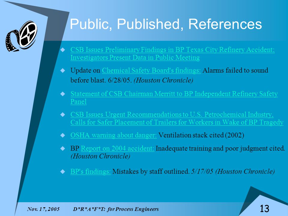 Nov. 17, 2005D*R*A*F*T: for Process Engineers 13 Public, Published, References CSB Issues Preliminary Findings in BP Texas City Refinery Accident; Inv