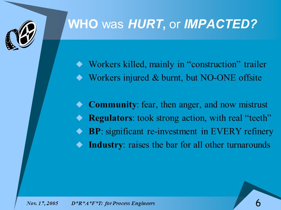 Nov. 17, 2005D*R*A*F*T: for Process Engineers 6 WHO was HURT, or IMPACTED.