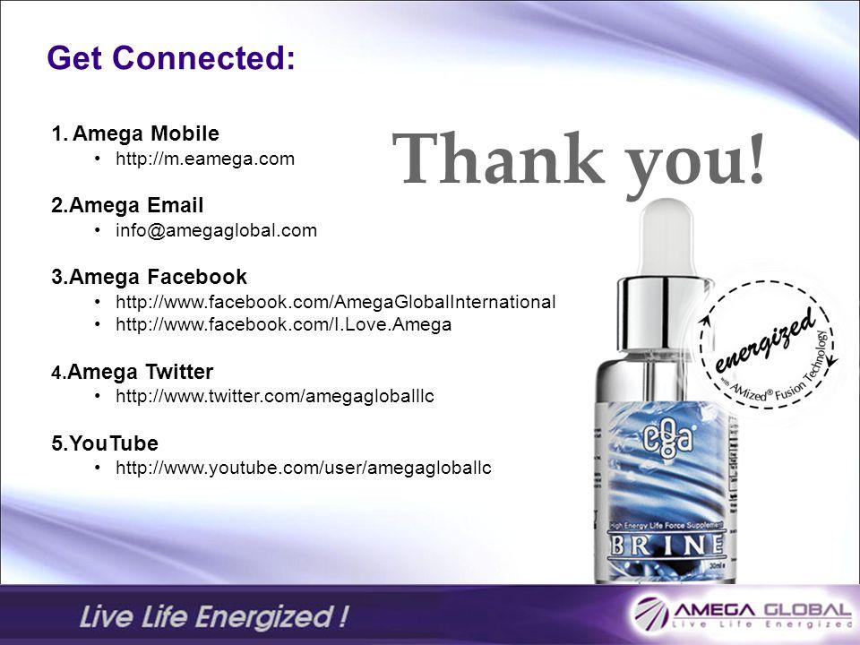 1.Amega Mobile http://m.eamega.com 2.Amega Email info@amegaglobal.com 3.Amega Facebook http://www.facebook.com/AmegaGlobalInternational http://www.facebook.com/I.Love.Amega 4.