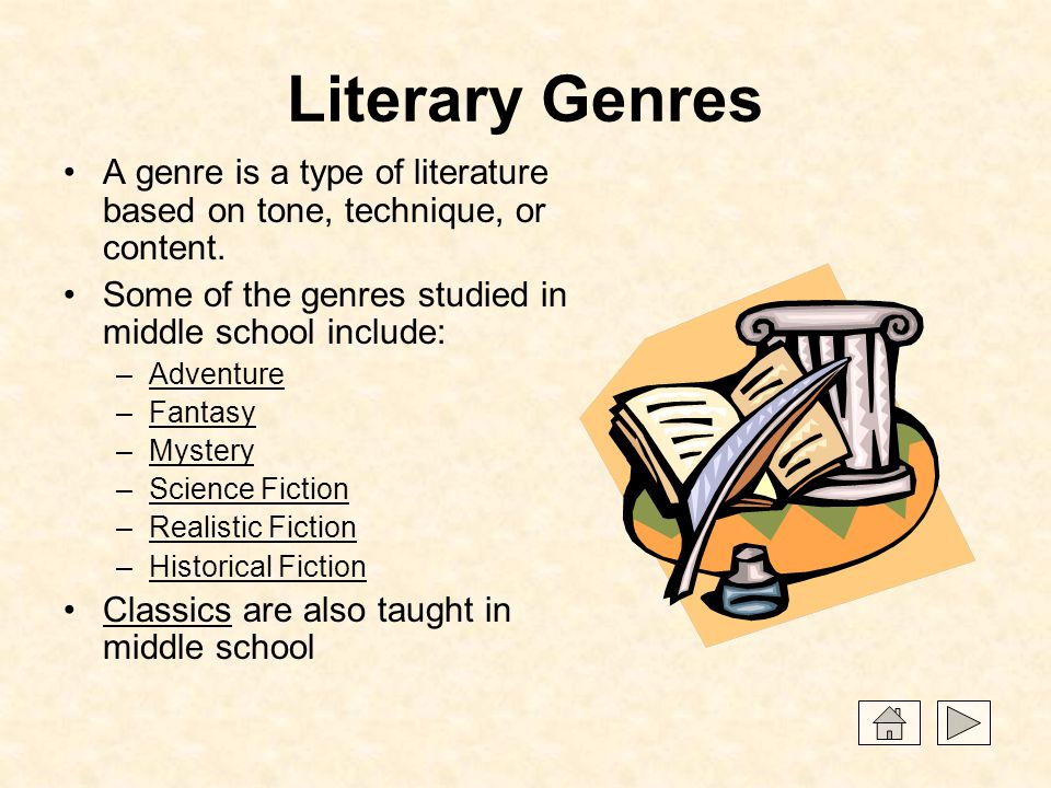 Literary Genres A genre is a type of literature based on tone, technique, or content. Some of the genres studied in middle school include: –AdventureA