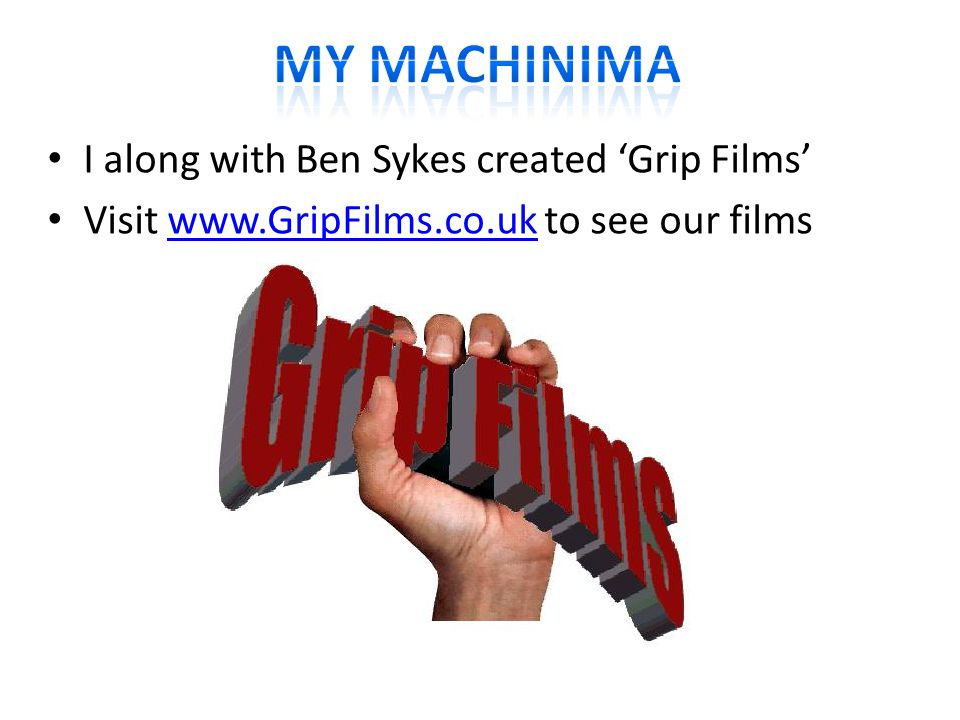 I along with Ben Sykes created Grip Films Visit www.GripFilms.co.uk to see our filmswww.GripFilms.co.uk