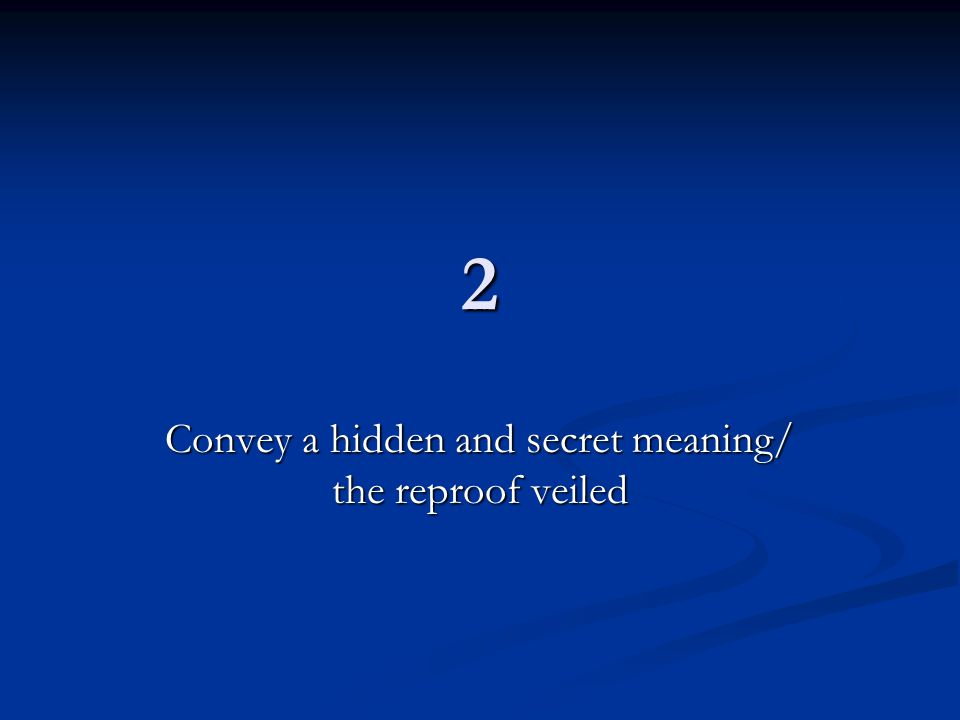 2 Convey a hidden and secret meaning/ the reproof veiled