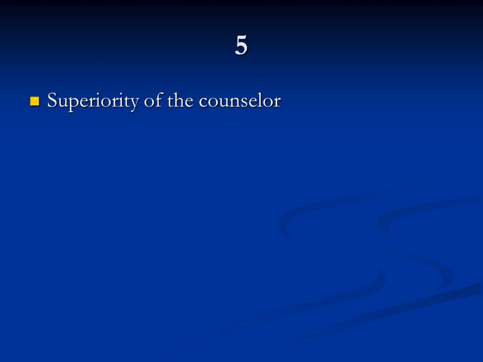 5 Superiority of the counselor Superiority of the counselor