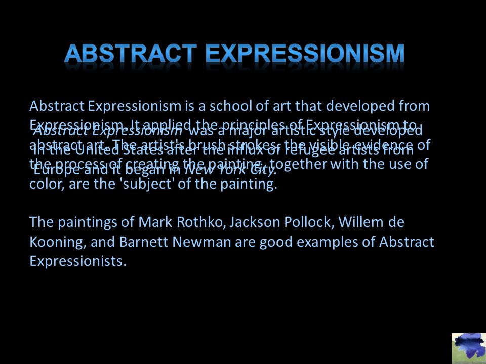Abstract Expressionism was a major artistic style developed in the United States after the influx of refugee artists from Europe and it began in New York City.