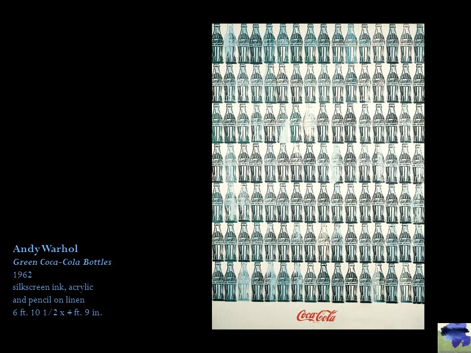 Andy Warhol Green Coca-Cola Bottles 1962 silkscreen ink, acrylic and pencil on linen 6 ft.