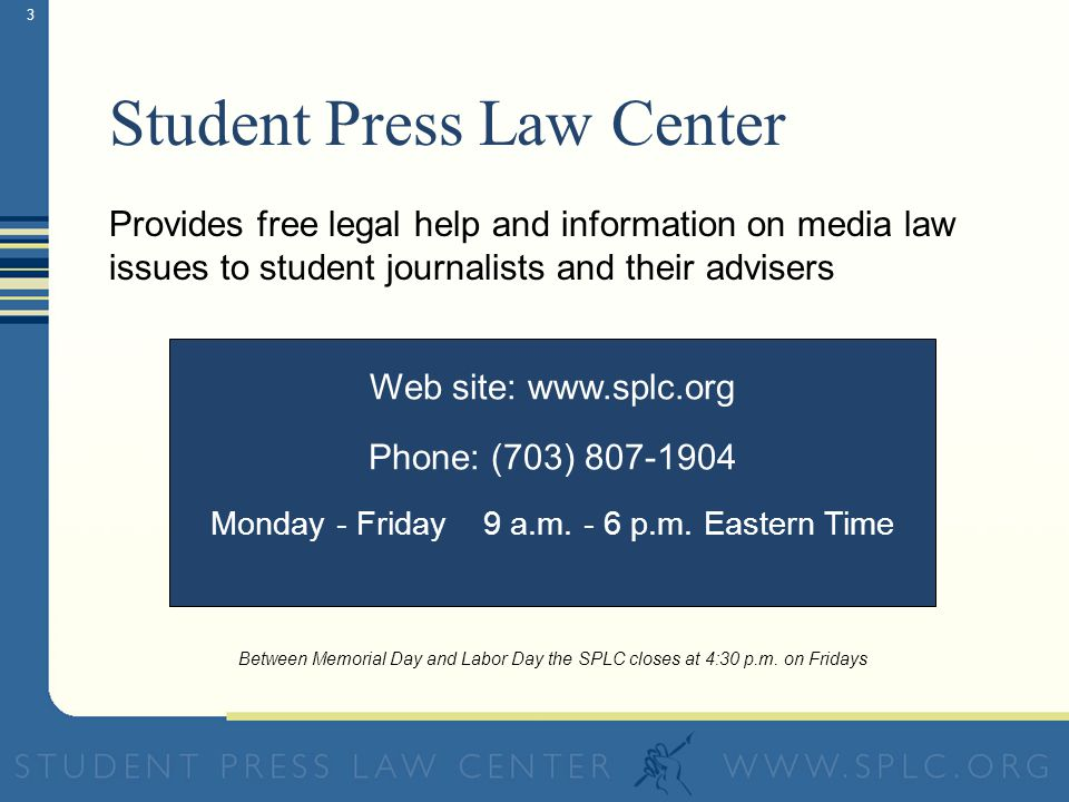 3 Student Press Law Center Web site: www.splc.org Phone: (703) 807-1904 Monday - Friday 9 a.m.
